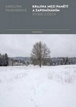 Krajina mezi pamětí a zapomínáním - Studie z Čech
