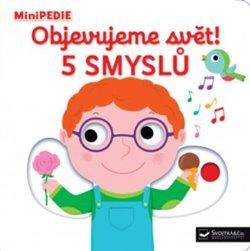 MiniPEDIE Objevujeme svět! 5 smyslů