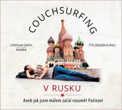 Couchsurfing v Rusku - Aneb jak jsem málem začal rozumět Putinovi - CDmp3 (Čte Zdeněk Kupka)