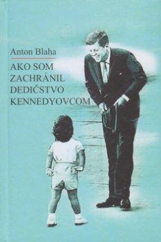 Ako som zachránil dedičstvo Kennedyovcom