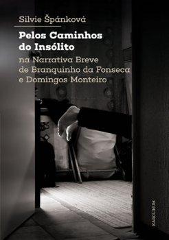 Pelos Caminhos do Insólito. Na Narrativa Breve de Branquinho da Fonseca e Domingos Monteiro