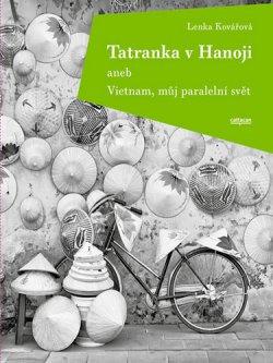 Tatranka v Hanoji aneb Vietnam, můj paralelní svět