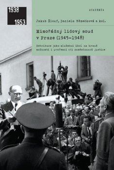 Mimořádný lidový soud v Praze (1945-1948) - Retribuce jako služební úkol na hraně možností i profesní cti zaměstnanců justice