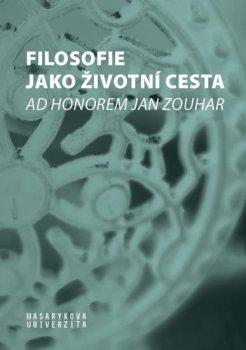 Filosofie jako životní cesta - Ad honorem Jan Zouhar