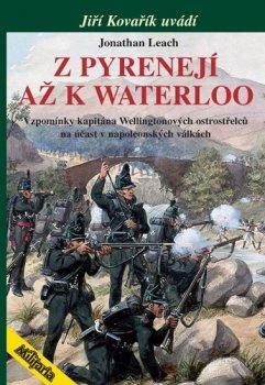 Z Pyrenejí až k Waterloo - Vzpomínky kapitána Wellingtonových ostrostřelců na účast v napoleonských válkách
