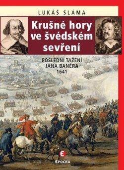Krušné hory ve švédském sevření Poslední tažení Jana Banéra 1641