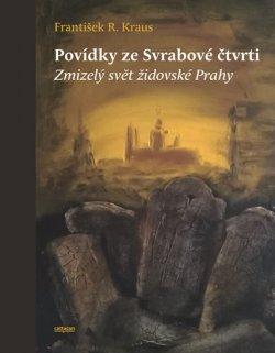 Povídky ze Svrabové čtvrti - Zmizelý svět židovské Prahy