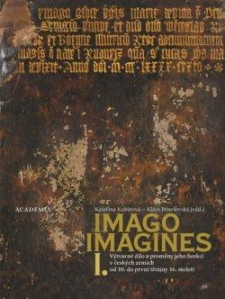 Imago, imagines - Výtvarné dílo a proměny jeho funkcí ve středověku v českých zemích I.+II.
