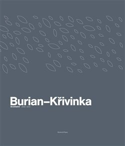 Burian-Křivinka: Architekti 2009-2019