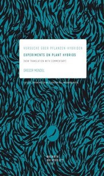 Experiments on Plant Hybrids - Versuche über Pflanzen-Hybriden. New Translation with Commentary