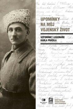 Upomínky na můj vojenský život - Vzpomínky legionáře Karla Prášila