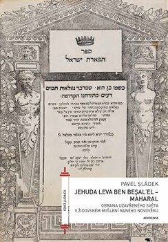 Jehuda Leva ben Besalel - Maharal : Obrana uzavřeného světa v židovském myšlení raného novověku