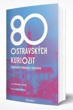80 ostravských kuriozit - Příběhový průvodce Ostravou