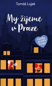 My žijeme v Praze - Povídky ze srdce Evropy