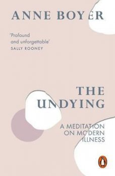 The Undying : A Meditation on Modern Illness