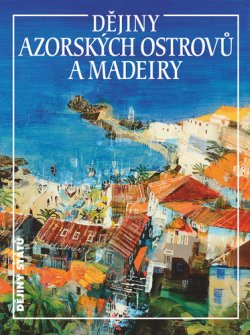 Dějiny Azorských ostrovů a Madeiry