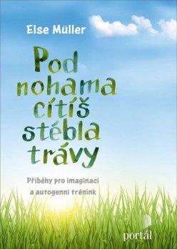 Pod nohama cítíš stébla trávy - Příběhy pro imaginaci a autogenní trénink