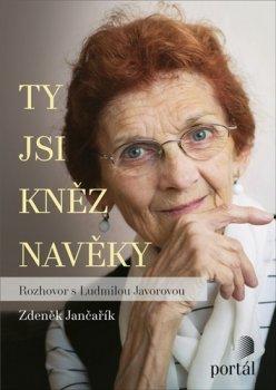 Ty jsi kněz navěky - Rozhovor s Ludmilou Javorovou
