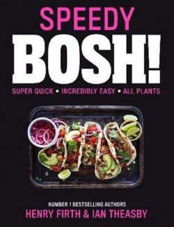 Speedy BOSH! : Over 100 Quick and Easy Plant-Based Meals in 30 Minutes
