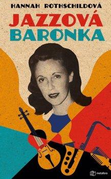 Jazzová baronka - Rotchildová původem. Baronka sňatkem. Svobodomyslná duší.