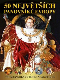 50 největších panovníků Evropy od Alexandra Velikého po Alžbětu II.