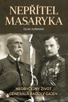 Nepřítel Masaryka - Neobyčejný život generála Radoly Gajdy