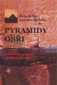 Pyramidy, obři a zaniklé vyspělé civilizace u nás