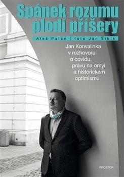 Spánek rozumu plodí příšery - Jan Konvalinka v rozhovoru o covidu, právu na omyl a historickém optimismu