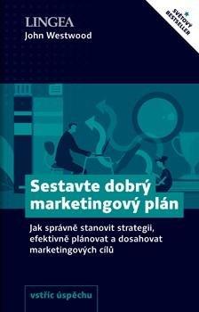 Sestavte dobrý marketingový plán - Jak správně stanovit strategii, efektivně plánovat a dosahovat marketingových cílů