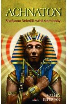 Achnaton - S krásnou Nefertiti svrhli staré bohy