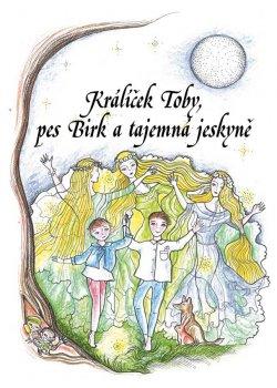 Králíček Toby, pes Birk a tajemná jeskyně