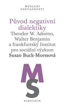 Původ negativní dialektiky Theodor W. Adorno, Walter Benjamin a frankfurtský Institut pro sociální výzkum