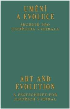 Umění a evoluce - Sborník pro Jindřicha Vybírala / Art and Evolution - A Festschrift for Jindřich Vybíral