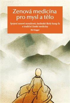 Zenová medicína pro mysl a tělo - Spojení zenové moudrosti, šaolinské školy kung-fu a tradiční čínské medicíny