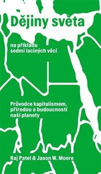 Dějiny světa na příkladu sedmi laciných věcí - Průvodce kapitalismem, přírodou a budoucností naší planety.
