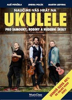 Naučíme vás hrát na ukulele - Pro samouky, rodiny a hudební školy