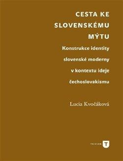 Cesta ke slovenskému mýtu - Konstrukce identity slovenské moderny v kontextu ideje čechoslovakismu