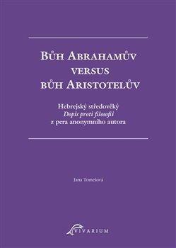 Bůh Abrahamův versus bůh Aristotelův - Hebrejský středověký Dopis proti filosofii z pera anonymního autora