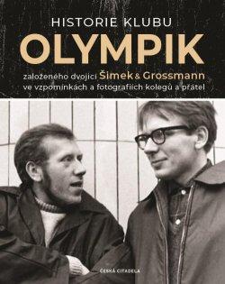 Historie klubu Olympik založeného dvojící Šimek a Grossmann ve vzpomínkách a fotografiích kolegů a přátel