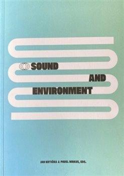 Sound end Environment - Contemporary Approaches to Sonic Ecology in Art / Zvuk a prostředí - Současné přístupy ke zvukové eko
