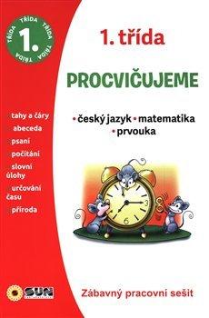 Procvičujeme 1. třída Český jazyk, Matematika, Prvouka