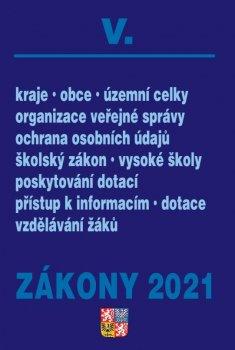 Zákony V/2021 Veřejná správa, Školy - Kraje, obce, územní celky, organizace veřejné správy, ochrana osobních údajů, školský zákon, vysoké školy, poskytování dotací, přístup k informacím, dotace vzdělávaní žáků