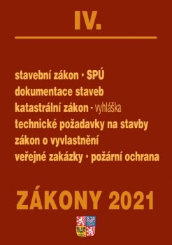 Zákony IV/2021 Stavebnictví, půda - Stavební zákon, SPÚ, dokumentace staveb, katastrální zákon a vyhláška, technické požadavky na stavby, zákon o vyvlastnění, veřejné zakázky, požární ochrana