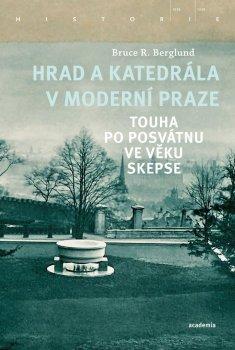 Hrad a katedrála v moderní Praze - Touha po posvátnu ve věku skepse