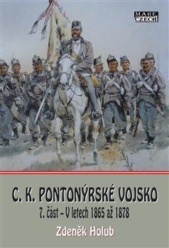 C. K. Pionýrské vojsko 7. část - V letech 1865 až 1878