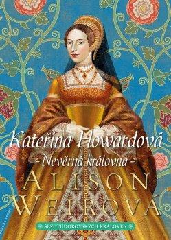 Kateřina Howardová - Nevěrná královna