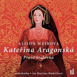 Kateřina Aragonská: Pravá královna - 3 CDmp3 (Čte Martina Hudečková)