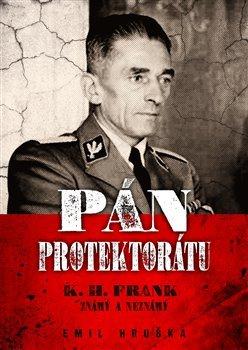 Pán protektorátu - K. H. Frank známý a neznámý