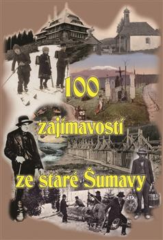 100 zajímavostí ze staré Šumavy